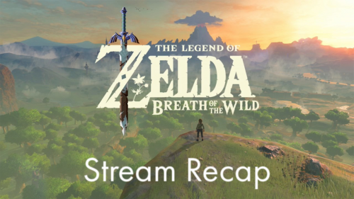 The Legend of Zelda: Breath of the Wild Stream Recap