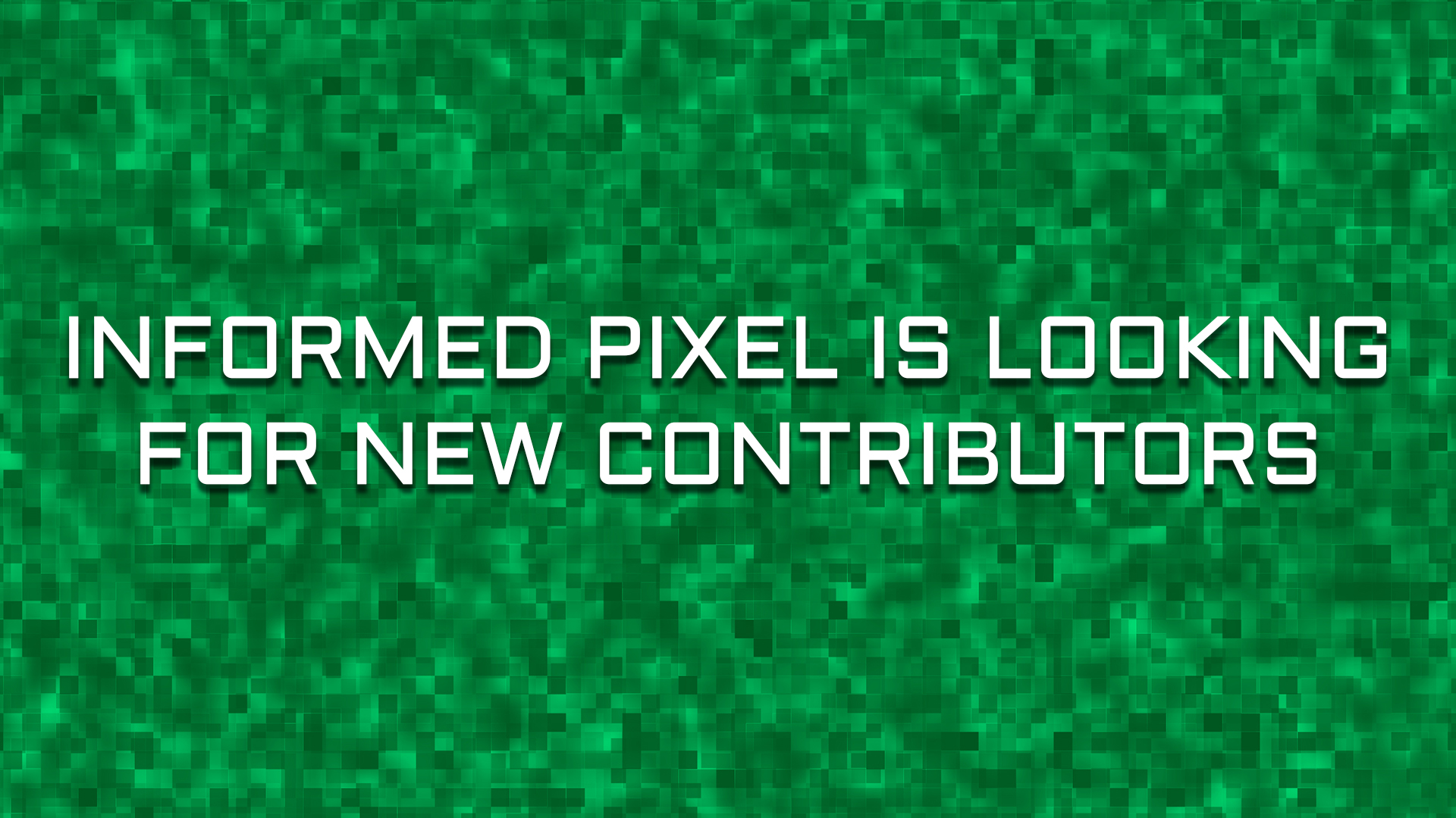 Informed Pixel Is Looking For Writing Staff!